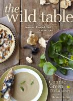 The wild table : seasonal foraged food and recipes