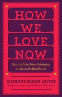How we love now : sex and the new intimacy in second adulthood