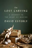 The lost carving : a journey to the heart of making