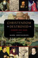 Christendom destroyed : Europe 1517-1648