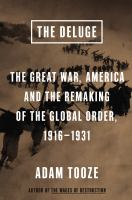 The deluge : the Great War, America, and the remaking of global order, 1916-1931