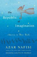 The Republic of imagination: America in three books by Azar Nafisi
