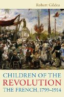 Children of the Revolution : the French, 1799-1914