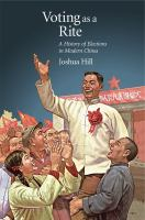 Voting as a rite : a history of elections in modern China /