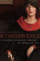 A chosen exile : a history of racial passing in American life