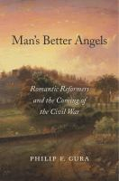 Man's better angels : romantic reformers and the coming of the Civil War /