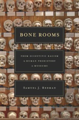 Book cover for Bone rooms : from scientific racism to human prehistory in museums / Samuel J. Redman