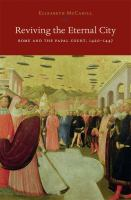 Reviving the Eternal City [electronic resource] : Rome and the Papal Court, 1420-1447