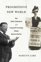 Progressive new world : how settler colonialism and transpacific exchange shaped American reform /