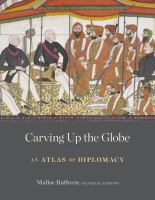 Carving up the globe : an atlas of diplomacy /