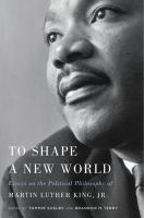 To Shape A New World: Essays on the Political Philosophy of Martin Luther King, Jr