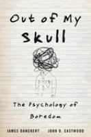 Title: Out of my skull : the psychology of boredom Author:Danckert, James