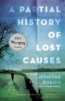 A partial history of lost causes [electronic resource] : a novel