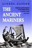 The Ancient Mariners: Seafarers and Sea Fighters of the Mediterranean in Ancient Times