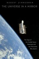 The universe in a mirror [electronic resource] : the saga of the Hubble Telescope and the visionaries who built it