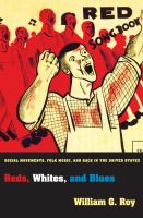 Reds, whites, and blues : social movements, folk music, and race in the United States