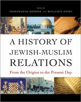 A history of Jewish-Muslim relations : from the origins to the present day