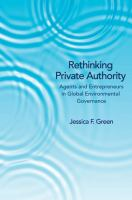 Rethinking private authority [electronic resource] : agents and entrepreneurs in global environmental governance