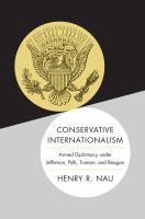 Conservative internationalism : armed diplomacy under Jefferson, Polk, Truman, and Reagan