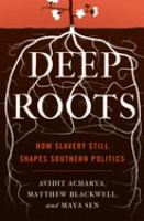 Deep roots : how slavery still shapes Southern politics /