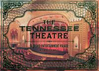 Tennessee Theatre : a grand entertainment palace