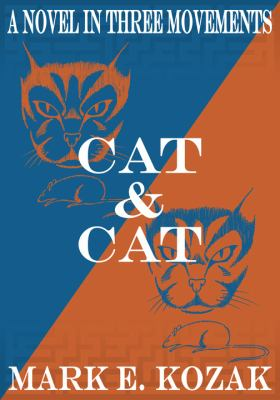 Cover of Cat & Cat: A Novel in Three Movements by Mark Kozak