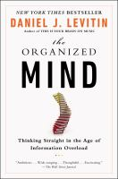 Cover of the book The organized mind : thinking straight in the age of information overload