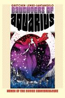 Daughters of Aquarius : women of the sixties counterculture