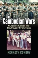 The Cambodian wars : clashing armies and CIA covert operations/ Kenneth Conboy.