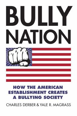 Book cover for Bully nation : how the American establishment creates a bullying society / Charles Derber and Yale R. Magrass