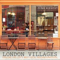 London villages : explore the city's best local neighbourhoods