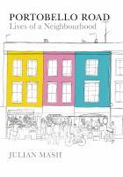 Portobello Road : lives of a neighbourhood