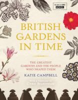 British gardens in time : the greatest gardens and the people who shaped them