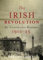 The Irish revolution : an illustrated history, 1912-25
