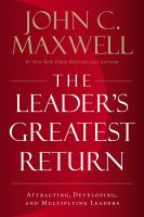 Title: The leader's greatest return : attracting, developing, and multiplying leaders Author:Maxwell, John C