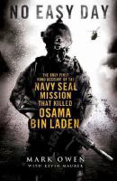 No easy day :the autobiography of a Navy SEAL : the firsthand account of the mission that killed Osama Bin Laden /Mark Owen with Kevin Maurer.