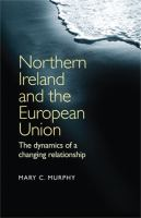 Northern Ireland and the European Union : the dynamics of a changing relationship