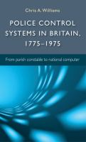 Police control systems in Britain, 1775-1975 : from parish constable to national computer