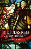 The Judas kiss : treason and betrayal in six modern Irish novels