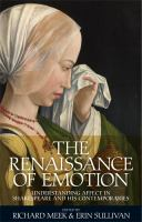 The renaissance of emotion : understanding affect in Shakespeare and his contemporaries