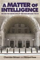 A matter of intelligence : MI5 and the surveillance of anti-Nazi refugees, 1933-50