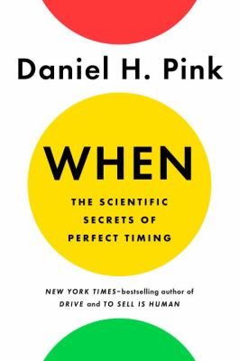 Book cover for When : the scientific secrets of perfect timing / Daniel H. Pink