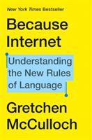 Because internet : understanding the new rules of language /