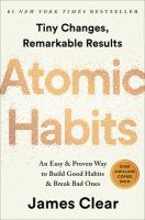 Atomic habits : tiny changes, remarkable results : an easy & proven way to build good habits & break bad ones /