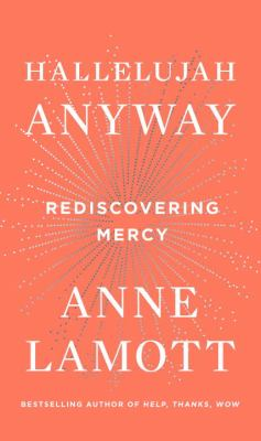 Cover Image for Hallelujah Anyway: Rediscovering Mercy by Anne Lamott