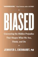 Biased : Uncovering the hidden prejudice that shapes what we see, think, and do by Jennifer L. Eberhardt