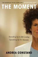 Title: The moment : standing up to Bill Cosby, speaking up for women Author:Constand, Andrea