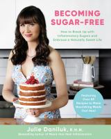 Title: Becoming sugar-free : how to break up with inflammatory sugars and embrace a naturally sweet life Author:Daniluk, Julie