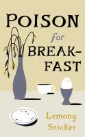 Title: Poison for breakfast Author:Snicket, Lemony