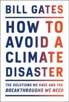 Title: How to avoid a climate disaster : the solutions we have and the breakthroughs we need Author:Gates, Bill